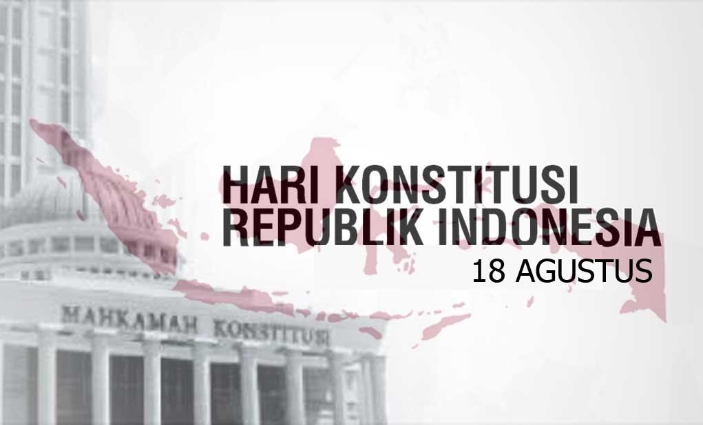 Seberapa Pentingnya Konstitusi Republik Indonesia Dalam Memperingati 18 Agustus 1945?